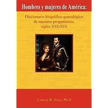 Hombres y mujeres de América: Diccionario biográfico-genealógico de nuestros progenitores, siglos XVI-XIX (Spanish Edition)