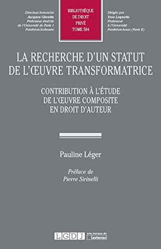 La recherche d'un statut de l'oeuvre transformatrice : Contribution à l'étude de l'oeuvre composite en droit d'auteur