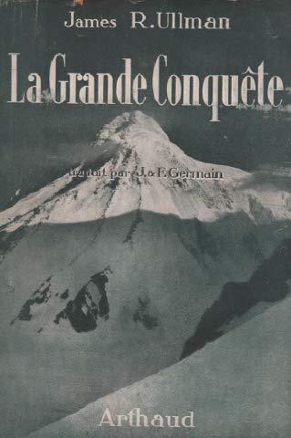 La grande conquête. Photos hors texte. Traduit par J. et F. Germain. 1950. Broché. 372 pages. Jaquette. (Littérature, Alpinisme, Montagne)
