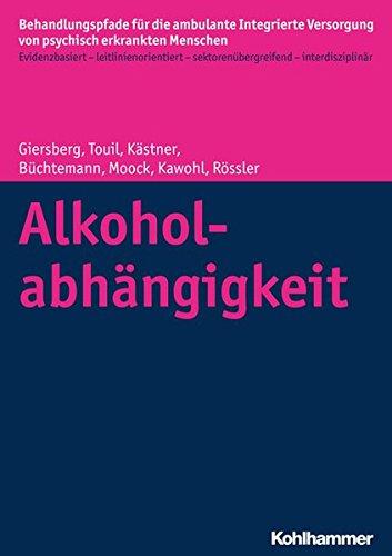 Alkoholabhängigkeit (Behandlungspfade für die ambulante Integrierte Versorgung von psychisch erkrankten Menschen / Evidenzbasiert - leitlinienorientiert - sektorenübergreifend - interdisziplinär)