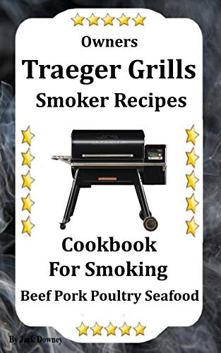 Owners Traeger Grill & Smoker Recipes: Cookbook For Smoked Beef Pork Poultry Seafood (English Edition)
