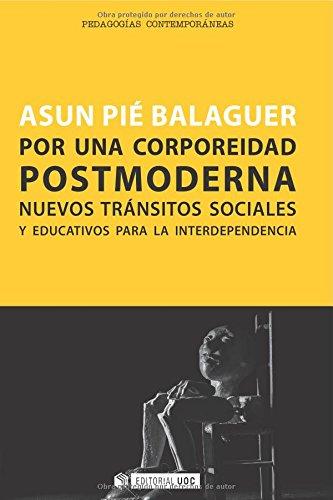 Por una corporeidad postmoderna: Nuevos tránsitos sociales y educativos para la interdependencia (Manuales) por Asun Pié Balaguer