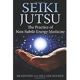Seiki Jutsu: The Practice of Non-Subtle Energy Medicine by Bradford Keeney Ph.D. (2014-03-21)