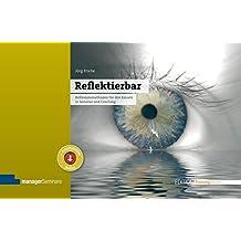 Reflektierbar: Reflexionsmethoden für den Einsatz in Seminar und Coaching (Edition Training aktuell)