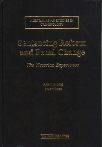 Sentencing Reform and Penal Change: The Victorian Experience (Australasian Studies in Criminology)