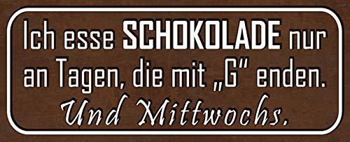Deko7 Blechschild 27 x 10 cm Spruch: Ich Esse Schokolade nur an Tagen, die mit G Enden. Und Mittwochs