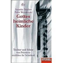 Gottes heimliche Kinder: Töchter und Söhne von Priestern erzählen ihr Schicksal Ein SPIEGEL-Buch (dtv Sachbuch)