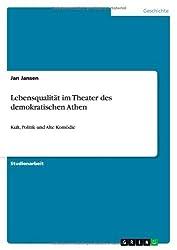 Lebensqualität im Theater des demokratischen Athen: Kult, Politik und Alte Komödie by Jan Jansen (2013-11-30)