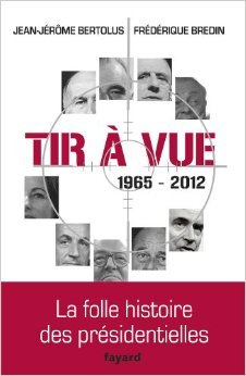 Tir à vue: La folle histoire des présidentielles de Jean-Jérôme Bertolus,Frédérique Bredin ( 9 novembre 2011 ) par Frédérique Bredin Jean-Jérôme Bertolus