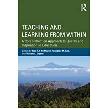 [(Teaching and Learning from Within: A Core Reflection Approach to Quality and Inspiration in Education)] [Author: Fred A. J. Korthagen] published on (December, 2012)