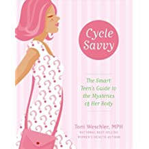 Cycle Savvy: The Smart Teen's Guide to the Mysteries of Her Body (English Edition)