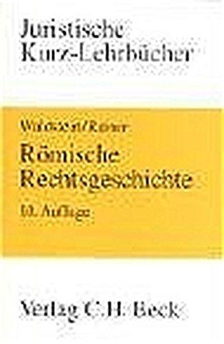 Römische Rechtsgeschichte: Ein Studienbuch (Kurzlehrbücher für das Juristische Studium)