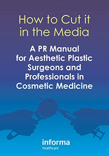 How to Cut it in the Media: A PR Manual for Aesthetic Plastic Surgeons and Professionals in Cosmetic Medicine (English Edition)