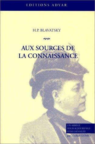 Aux sources de la connaissance par Helena Petrovna Blavatsky