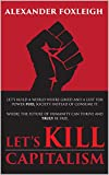 Let's Kill Capitalism: The modern world is failing us. Let's make a better one.
