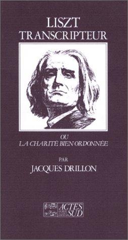 Liszt transcripteur ou la Charité bien ordonnée