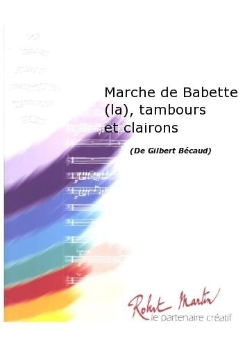 ROBERT MARTIN BCAUD G –MARTIN R –MARCHE DE BABETTE (LA)  TAMBOURS ET CLAIRONS CLASICA DE LA FRAGANCIA BLASINSTRUMENTEN ENSEMBLE