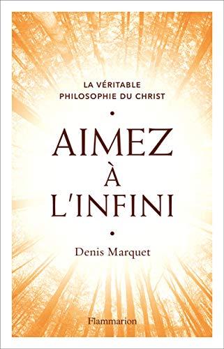 Aimez à l'infini : La véritable philosophie du Christ par  (Broché - Mar 13, 2019)