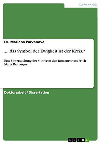 """""""...das Symbol der Ewigkeit ist der Kreis."""": Eine Untersuchung der Motive in den Romanen von Erich Maria Remarque"""