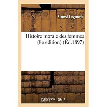 Histoire morale des femmes (8e édition) (Éd.1897)