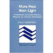 More Heat than Light: Economics as Social Physics, Physics as Nature's Economics (Historical Perspectives on Modern Economics) (Paperback) - Common