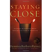 By Rainey, Dennis [ [ Staying Close: Stopping the Natural Drift Toward Isolation in Marriage [ STAYING CLOSE: STOPPING THE NATURAL DRIFT TOWARD ISOLATION IN MARRIAGE BY Rainey, Dennis ( Author ) Sep-04-2003[ STAYING CLOSE: STOPPING THE NATURAL DRIFT TOWARD ISOLATION IN MARRIAGE [ STAYING CLOSE: STOPPING THE NATURAL DRIFT TOWARD ISOLATION IN MARRIAGE BY RAINEY, DENNIS ( AUTHOR ) SEP-04-2003 ] By Rainey, Dennis ( Author )Sep-04-2003 Paperback ] ] Sep-2003[ Paperback ]