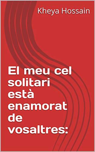 El meu cel solitari està enamorat de vosaltres: (Catalan Edition) por Kheya  Hossain