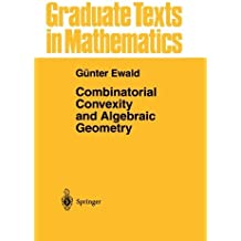 Combinatorial Convexity and Algebraic Geometry (Graduate Texts in Mathematics) by G?nter Ewald (1996-01-01)