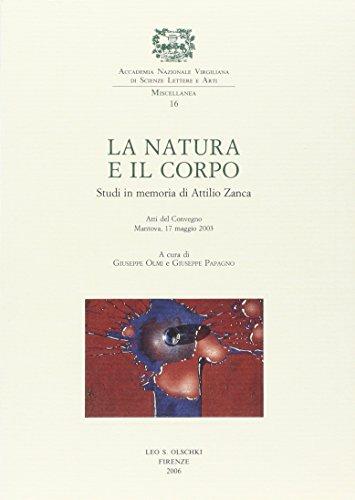 La natura e il corpo. Studi in memoria di Attilio Zanca. Atti del Convegno (Mantova, 17 maggio 2003) (Accademia nazion. virgiliana. Miscellanea)