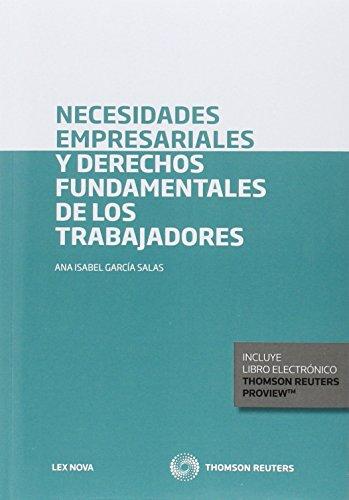 Necesidades empresariales y derechos fundamentales de los trabajadores (Papel + e-book) (Monografía)
