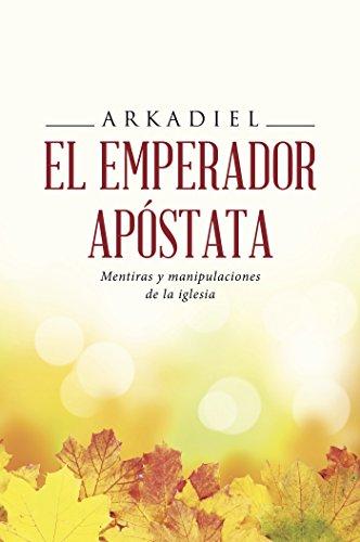 El emperador apóstata: Mentiras y manipulaciones de la iglesia (FICCIÓN) por ARKADIEL