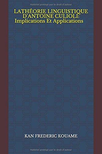 LA THORIE LINGUISTIQUE D'ANTOINE CULIOLI: Implications Et Applications