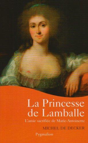 La princesse de Lamballe : L'amie sacrifiée de Marie-Antoinette par Michel de Decker