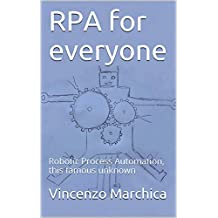 RPA for everyone: Robotic Process Automation, this famous unknown (English Edition)