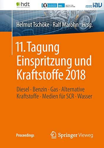 11. Tagung Einspritzung und Kraftstoffe 2018: Diesel ∙ Benzin ∙ Gas ∙ Alternative Kraftstoffe ∙ Medien für SCR ∙ Wasser (Proceedings)