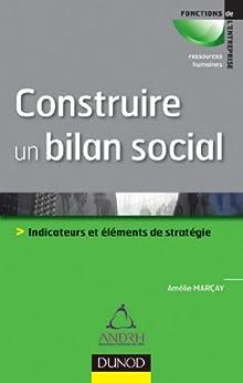 Construire un bilan social : Outil de pilotage et de développement stratégique (Animation des hommes/RH) par [Marçay, Amélie]