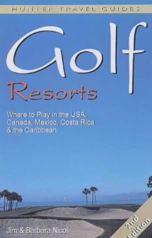 Golf Resorts: Where to Play in the USA, Canada, Mexico and the Caribbean (Hunter Travel Guides) by Jim Nicol (2001-04-26)