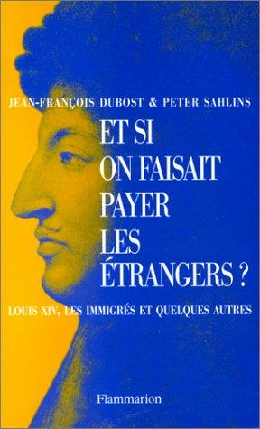 Et si on faisait payer les étrangers ?. Louis XIV, les immigrés et quelques autres