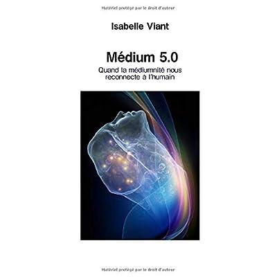 Médium 5.0: Quand la médiumnité nous reconnecte à l'humain