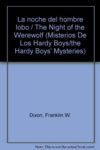 La noche del hombre lobo/The Night of the Werewolf (Misterios De Los Hardy Boys/the Hardy Boys' Mysteries) por Franklin W. Dixon