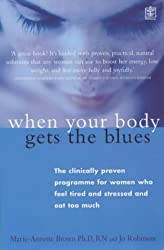 When Your Body Gets the Blues: The Clinically Proven Programme for Women Who Feel Tired and Stressed and Eat Too Much