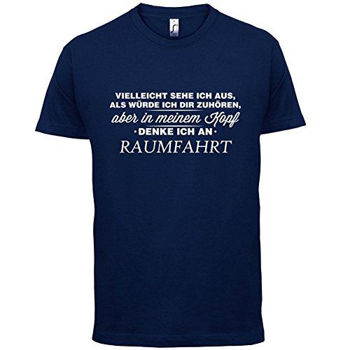 Vielleicht sehe ich aus als würde ich dir zuhören aber in meinem Kopf denke ich an Raumfahrt - Herren T-Shirt - 13 Farben Navy