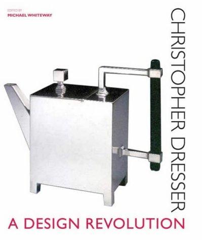 Christopher Dresser: A Design Revolution Christopher Dresser