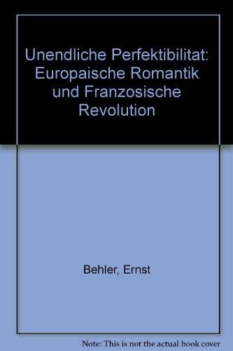 Unendliche Perfektibilität - Europäische Romantik und Französische Revolution