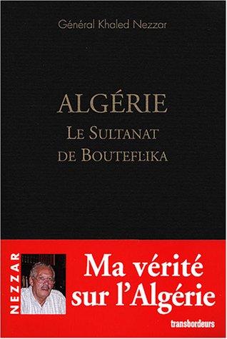 Algérie, le Sultanat de Bouteflika