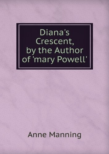 Diana's Crescent, by the Author of 'mary Powell'.