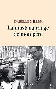 La mustang rouge de mon père par Isabelle Miller