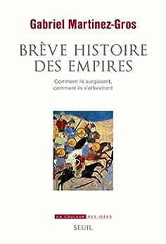 Brève Histoire des empires. Comment ils surgissent, comment ils s'effondrent: Comment ils surgissent, comment ils s'effondrent (COULEUR IDEES)