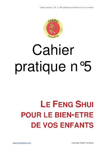 Cahier pratique n 5 - Le Feng Shui pour le bien-tre de vos enfants
