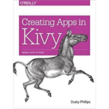 [(Creating Apps in Kivy)] [ By (author) Dusty Phillips ] [April, 2014]